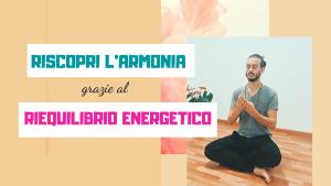 RISCOPRI L'ARMONIA   GRAZIE AL RIEQUILIBRIO ENERGETICO