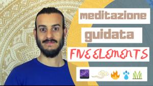 """MEDITAZIONE GUIDATA – L'INIZIO DI """"FIVE ELEMENTS"""""""